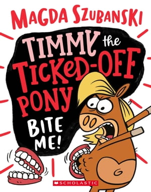 Timmy the Ticked off Pony #2: Bite me