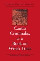 Cautio Criminalis, or a Book on Witch Trials by Friedrich Spee