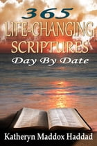 365 Life-Changing Scriptures Day by Date by Katheryn Maddox Haddad