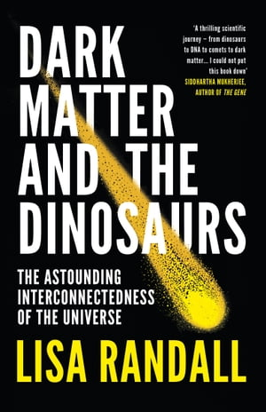 Dark Matter and the Dinosaurs The Astounding Interconnectedness of the Universe