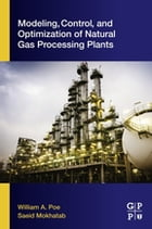 Modeling, Control, and Optimization of Natural Gas Processing Plants by William A. Poe