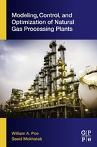 Modeling, Control, and Optimization of Natural Gas Processing Plants