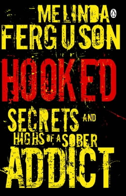 Book Hooked - Secrets and Highs of a Sober Addict by Melinda Ferguson
