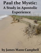 Paul the Mystic: A Study in Apostolic Experience by James Mann Campbell