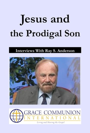 Jesus and the Prodigal Son: Interviews With Ray S. Anderson by Ray S. Anderson