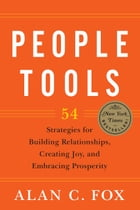 People Tools: 54 Strategies for Building Relationships, Creating Joy, and Embracing Prosperity by Alan C. Fox