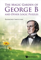 The Magic Garden of George B and Other Logic Puzzles by Raymond Smullyan