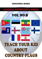 Teach Your Kids About Country Flags [Vol 8] by Zhingoora Books