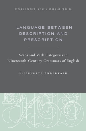 Language Between Description and Prescription Verbs and Verb Categories in Nineteenth-Century Grammars of English