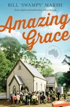 Amazing Grace: Stories of faith and friendship from outback Australia by Bill Marsh