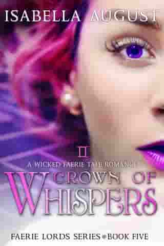 Crown of Whispers: A Wicked Faerie Tale Romance by Isabella August