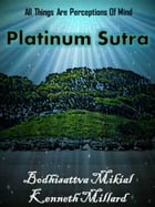 PLATINUM SUTRA: ALL THINGS ARE PERCEPTIONS OF MIND by Mikial Millard