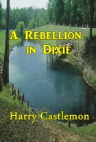 A Rebellion in Dixie by Harry Castlemon