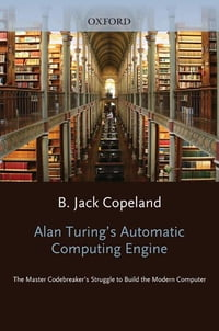 Alan Turing's Electronic Brain: The Struggle to Build the ACE, the World's Fastest Computer