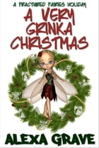 A Very Grinka Christmas (Fractured Fairies, 3): A Fractured Fairies Holiday by Alexa Grave