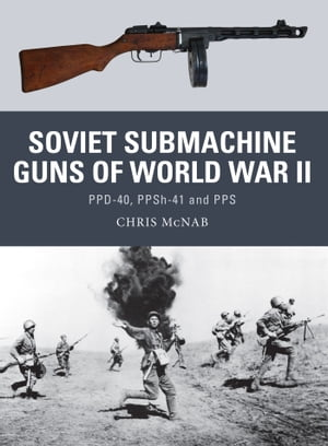 Soviet Submachine Guns of World War II PPD-40,  PPSh-41 and PPS
