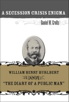 """A Secession Crisis Enigma: William Henry Hurlbert and """"The Diary of a Public Man"""" by Daniel W. Crofts"""