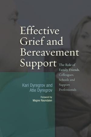 Effective Grief and Bereavement Support The Role of Family,  Friends,  Colleagues,  Schools and Support Professionals