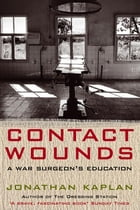 Contact Wounds: A War Surgeon's Education by Jonathan Kaplan