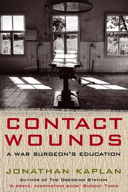 Book Contact Wounds: A War Surgeon's Education by Jonathan Kaplan