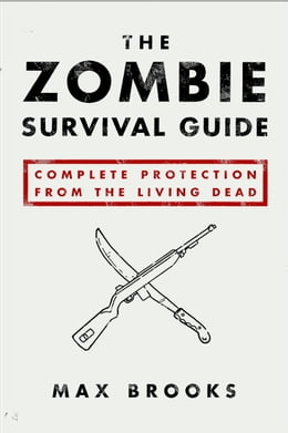 Book The Zombie Survival Guide: Complete Protection from the Living Dead: Complete Protection from the… by Max Brooks