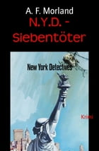 N.Y.D. - Siebentöter: New York Detectives by A. F. Morland