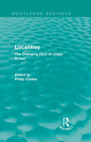 Routledge Revivals: Localities (1989) The Changing Face of Urban Britain