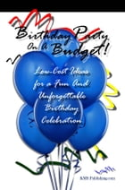 Birthday Party On A Budget!: Low-Cost Ideas For A Fun And Unforgettable Birthday Celebration by KMS Publishing