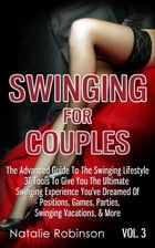 Swinging For Couples Vol. 3: The Advanced Guide To Swinging Lifestyle - 37 Tools To Give You The Ultimate Swinging Experience You by Natalie Robinson