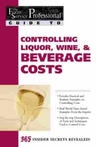 The Food Service Professional Guide to Controlling Liquor, Wine & Beverage Costs by Elizabeth Godsmark