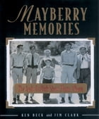 Mayberry Memories: The Andy Griffith Show Photo Album by Ken Beck