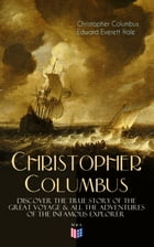 The Life of Christopher Columbus – Discover The True Story of the Great Voyage & All the Adventures of the Infamous Explorer by Christopher Columbus
