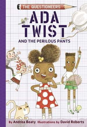 Ada Twist and the Perilous Pants: The Questioneers Book #2 by Andrea Beaty