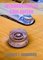 Introduction to Soul Guitar by Ashley J. Saunders