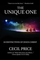 The Unique One: 18 Distinctives of Jesus Christ by Cecil Price