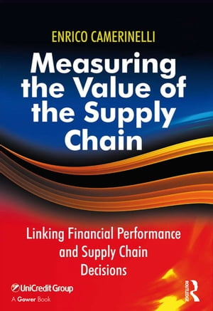 Measuring the Value of the Supply Chain Linking Financial Performance and Supply Chain Decisions