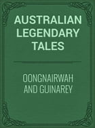 Oongnairwah and Guinarey by Australian Legendary Tales