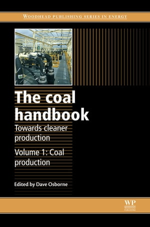The Coal Handbook: Towards Cleaner Production Volume 1: Coal Production