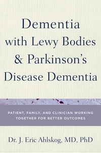 Dementia with Lewy Bodies and Parkinson's Disease Dementia: Patient, Family, and Clinician Working…