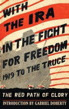 With the IRA in the Fight for Freedom: 1919 to the Truce by The Kerryman Newspaper
