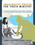 Imaginative Prayer for Youth Ministry: A Guide to Transforming Your Students' Spiritual Lives into…