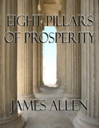 Eight Pillars of Prosperity (Annotated) by James Allen