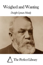 Weighed and Wanting by Dwight Lyman Moody