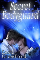 Secret Bodyguard by Lori Crawford