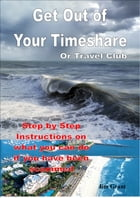 Get Out of Your Timeshare or Travel Club by Jim Grant