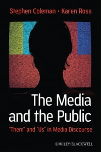 "The Media and The Public: ""Them"" and ""Us"" in Media Discourse"