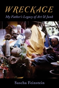 Wreckage: My Father's Legacy of Art & Junk