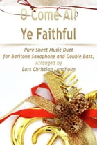 O Come All Ye Faithful Pure Sheet Music Duet for Baritone Saxophone and Double Bass, Arranged by Lars Christian Lundholm by Pure Sheet Music
