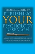 Publishing Your Psychology Research: A guide to writing for journals in psychology and related fields by Dennis M McInerney