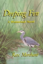 Deeping Fen: A historical novel set in the Lincolnshire fens by Rex Merchant